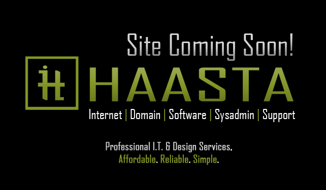 HAASTA - Internet | Domain | Software | Sysadmin | Support - Professional I.T. & Design Services, Affordable. Reliable. Simple.